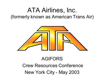 ATA Airlines, Inc. (formerly known as American Trans Air) AGIFORS Crew Resources Conference New York City - May 2003.