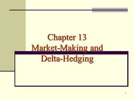 1 Chapter 13 Market-Making and Delta-Hedging. 2 What do market makers do? Provide immediacy by standing ready to sell to buyers (at ask price) and to.
