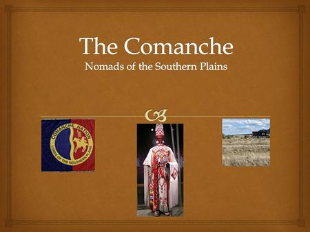  Introduction There is much to learn about the Comanche, or as they call themselves, the Numunuh. Throughout this presentation you will learn about the.