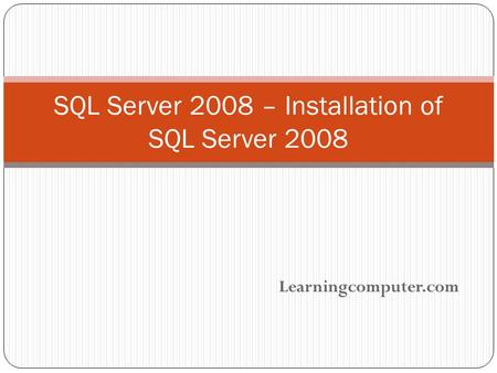 Learningcomputer.com SQL Server 2008 – Installation of SQL Server 2008.