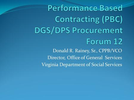 Donald R. Rainey, Sr., CPPB/VCO Director, Office of General Services Virginia Department of Social Services.