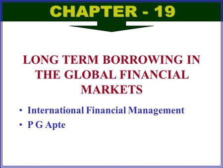 International Financial Management P G Apte LONG TERM BORROWING IN THE GLOBAL FINANCIAL <strong>MARKETS</strong>.