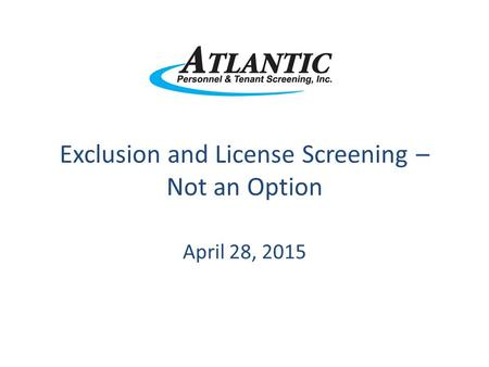 Exclusion and License Screening – Not an Option April 28, 2015.