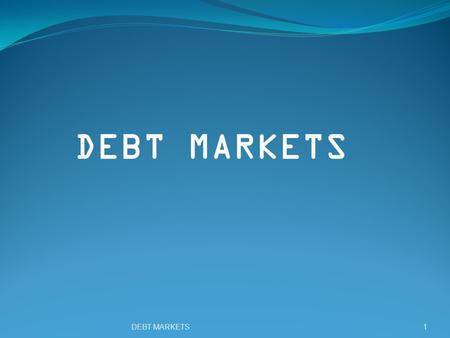 DEBT MARKETS1. 2 INTRODUCTION What is a debt market? A part of the capital market A place where trading in Debt Instruments takes place Is also known.