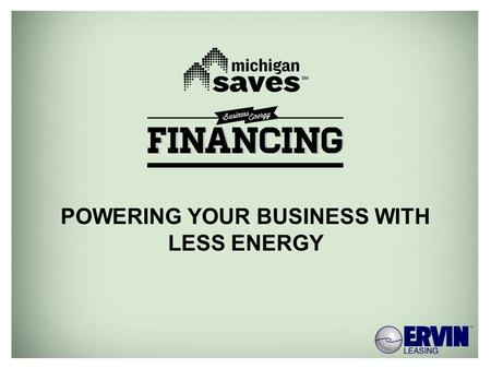 MICHIGANSAVES.ORG POWERING YOUR BUSINESS WITH LESS ENERGY.