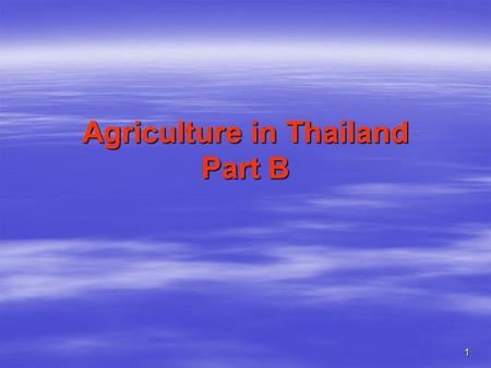 1 Agriculture in Thailand Part B. 2 IV. Markets 1.Factor Markets: Land Rights:  High tenancy rates in central and north (old rice areas), but small rates.