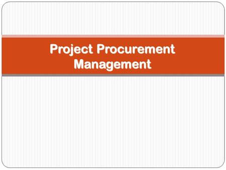 Project Procurement Management. Importance of Project Procurement Management 2 Procurement means acquiring goods and/or services from an outside source.