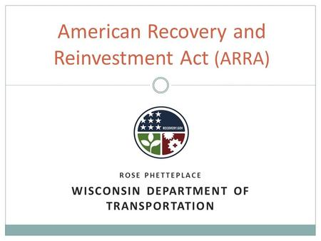 ROSE PHETTEPLACE WISCONSIN DEPARTMENT OF TRANSPORTATION American Recovery and Reinvestment Act (ARRA)