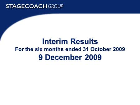 Interim Results 2009 1 Interim Results For the six months ended 31 October 2009 9 December 2009.
