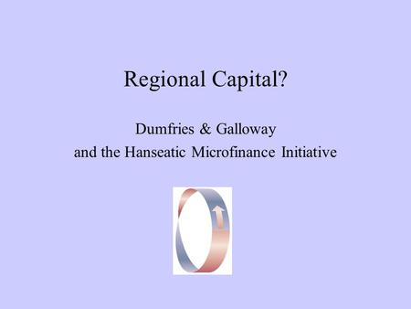 Regional Capital? Dumfries & Galloway and the Hanseatic Microfinance Initiative.