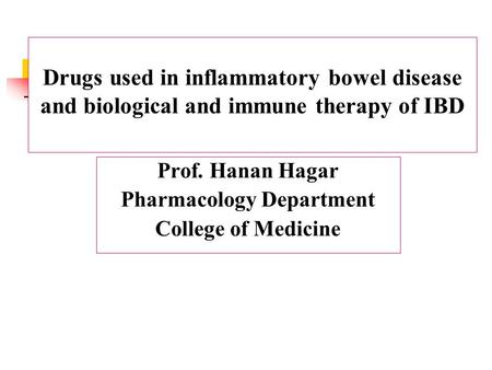 Drugs used in inflammatory bowel disease and biological and immune therapy of IBD Prof. Hanan Hagar Pharmacology Department College of Medicine.