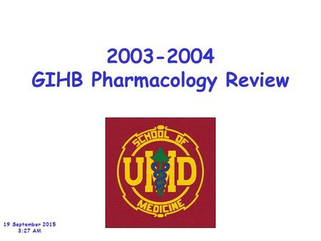 2003-2004 GIHB Pharmacology Review 19 September 2015 3:29 AM.