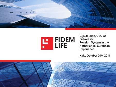 Gijs Jeuken, CEO of Fidem Life Pension System in the Netherlands. European Experience. Kyiv, October 20 th, 2011.