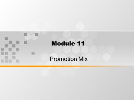 Module 11 Promotion Mix. Elements of The Marketing Mix.