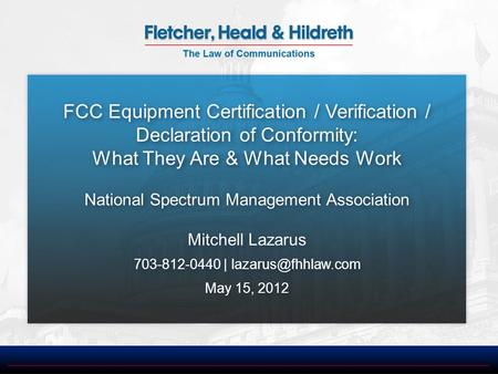 FCC Equipment Certification / Verification / Declaration of Conformity: What They Are & What Needs Work National Spectrum Management Association Mitchell.