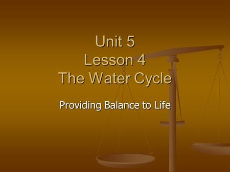 Unit 5 Lesson 4 The Water Cycle Providing Balance to Life.