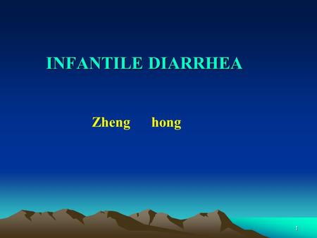 1 INFANTILE DIARRHEA Zheng hong. 2 General Introduction General Introduction –Diarrheal diseases are the most frequently occurring illness in childhood.