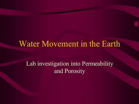 Water Movement in the Earth Lab investigation into Permeability and Porosity.