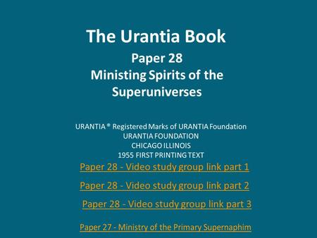 The Urantia Book Paper 28 Ministing Spirits of the Superuniverses Paper 28 - Video study group link part 1 Paper 28 - Video study group link part 2 Paper.