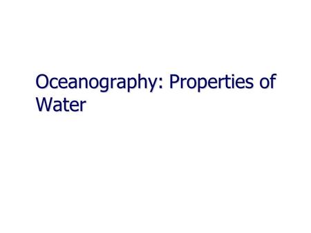 Oceanography: Properties of Water. Density of Water Density - __________________________________ __________________________________ Density - __________________________________.
