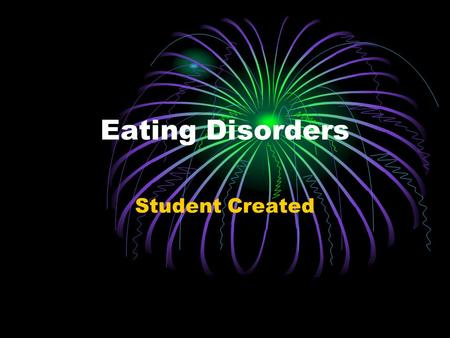 Eating Disorders Student Created. What are eating disorders? An eating disorder is when a person experiences severe disturbances in eating behavior, such.