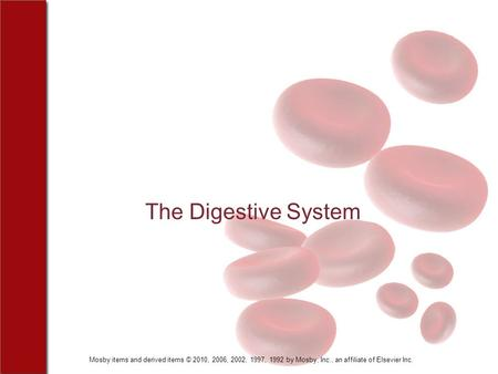 Mosby items and derived items © 2010, 2006, 2002, 1997, 1992 by Mosby, Inc., an affiliate of Elsevier Inc. The Digestive System.