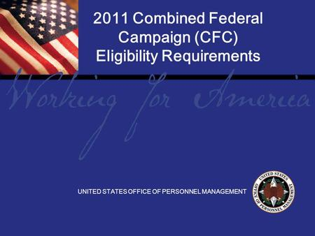1 Report Tile 2011 Combined Federal Campaign (CFC) Eligibility Requirements UNITED STATES OFFICE OF PERSONNEL MANAGEMENT.