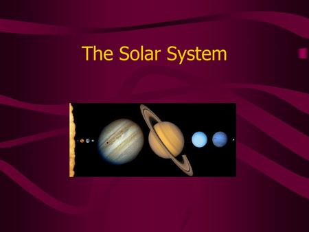 The Solar System. Overview of the Solar System Basics Source: Nine <strong>Planets</strong> - A Multimedia Tour of the Solar System * By Bill Arnett.