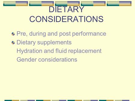 DIETARY CONSIDERATIONS Pre, during and post performance Dietary supplements Hydration and fluid replacement Gender considerations.