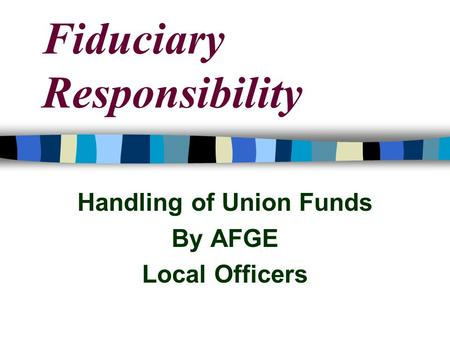 Fiduciary Responsibility Handling of Union Funds By AFGE Local Officers.