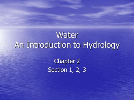Water An Introduction to Hydrology Chapter 2 Section 1, 2, 3.
