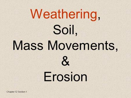 Weathering, Soil, Mass Movements, & Erosion