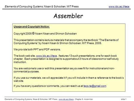 Elements of Computing Systems, Nisan & Schocken, MIT Press, www.idc.ac.il/tecs, Chapter 6: Assembler slide 1www.idc.ac.il/tecs Assembler Elements of Computing.