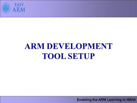 Enabling the ARM Learning in INDIA ARM DEVELOPMENT TOOL SETUP.