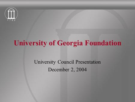 University of Georgia Foundation University Council Presentation December 2, 2004.