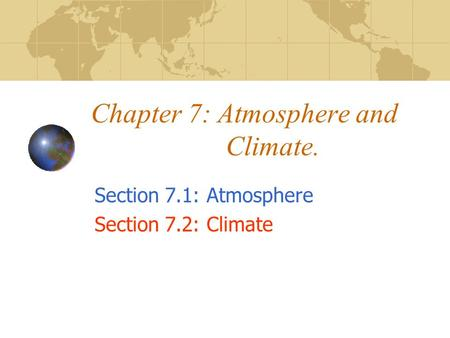 Chapter 7: Atmosphere and Climate. Section 7.1: Atmosphere Section 7.2: Climate.