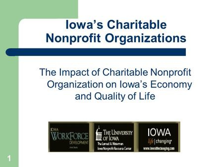 1 Iowa's Charitable Nonprofit Organizations The Impact of Charitable Nonprofit Organization on Iowa's Economy and Quality of Life.