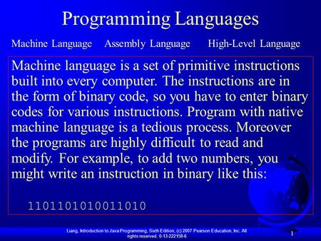 Liang, Introduction to Java Programming, Sixth Edition, (c) 2007 Pearson Education, Inc. All rights reserved. 0-13-222158-6 1 Programming Languages Machine.