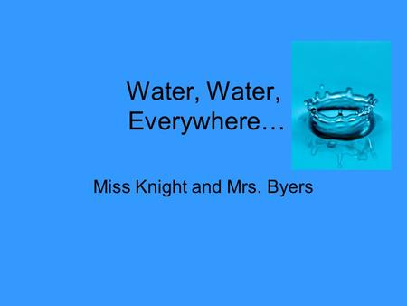 Water, Water, Everywhere… Miss Knight and Mrs. Byers.