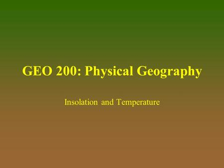 GEO 200: Physical Geography Insolation and Temperature.