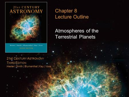 21st C ENTURY A STRONOMY T HIRD E DITION Hester | Smith | Blumenthal | Kay | Voss Chapter 8 Lecture Outline Atmospheres of the Terrestrial Planets.