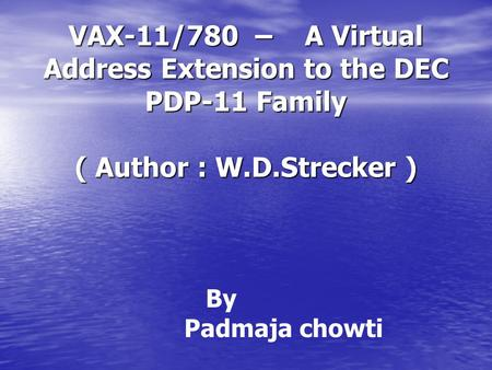 VAX-11/780 – A Virtual Address Extension to the DEC PDP-11 Family ( Author : W.D.Strecker ) By Padmaja chowti.