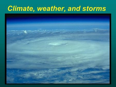 Climate, weather, and storms. Weather and climate Weather is day-to-day variability of temperature, pressure, rainfall, wind humidity, etc. Climate is.