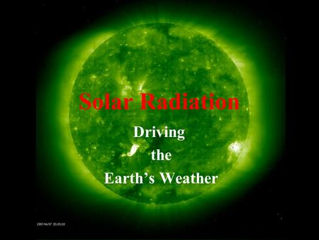 "Solar Radiation Driving the Earth's Weather. Energy and Power Energy is defined as ""the ability to do work."" The standard unit of energy in the International."