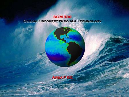 SCM 330 Ocean Discovery through Technology Area F GE.