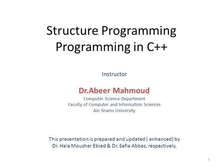 Structure Programming Programming in C++ Instructor Dr.Abeer Mahmoud Computer Science Department Faculty of Computer and Information Sciences Ain Shams.