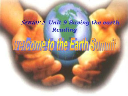 Senior 2 Unit 9 Saving the earth Reading. I. Introduction of the material II. Teaching aims III. Important points IV. Difficult points V.Teaching methods.