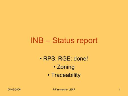 05/05/2006P.Fassnacht - LEAF1 INB – Status report RPS, RGE: done! Zoning Traceability.