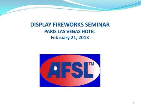 DISPLAY FIREWORKS SEMINAR PARIS LAS VEGAS HOTEL February 21, 2013 1.