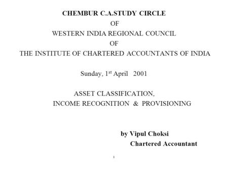 CHEMBUR C.A.STUDY CIRCLE OF WESTERN INDIA REGIONAL COUNCIL OF THE INSTITUTE OF CHARTERED ACCOUNTANTS OF INDIA Sunday, 1 st April 2001 ASSET CLASSIFICATION,